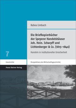 Die Briefkopierbücher der Speyerer Handelshäuser Joh. Hein. Scharpff und Lichtenberger & Co. (1815–1840) von Limbach,  Rabea