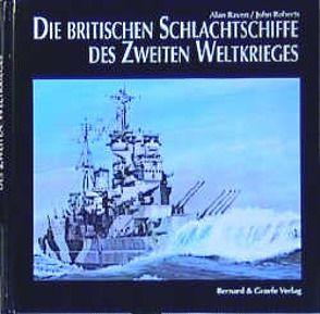 Die britischen Schlachtschiffe des Zweiten Weltkrieges von Raven,  Alan, Roberts,  John