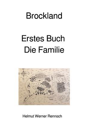 Die Brockland Trilogie / Brockland, Erstes Buch, Die Familie von Rennoch,  Helmut Werner