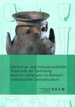 Die bronze- und früheisenzeitlichen Troiafunde der Sammlung Heinrich Schliemann im Römisch-Germanischen Zentralmuseum von Zimmermann,  Thomas