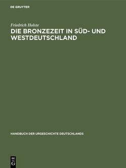 Die Bronzezeit in Süd- und Westdeutschland von Holste,  Friedrich