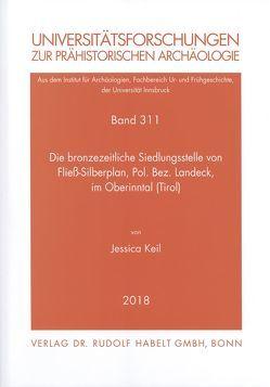 Die bronzezeitliche Siedlungsstelle von Fließ-Silberplan, Pol. Bez. Landeck, im Oberinntal (Tirol) von Keil,  Jessica