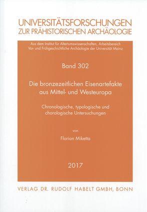 Die bronzezeitlichen Eisenartefakte aus Mittel- und Westeuropa von Miketta,  Florian