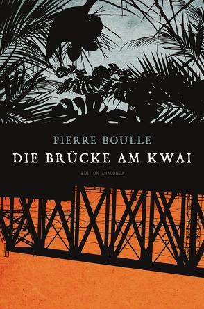 Die Brücke am Kwai von Beutel,  Gottfried, Boulle,  Pierre, Thanner,  Erich