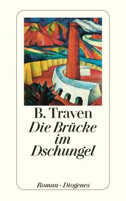 Die Brücke im Dschungel von Traven,  B.