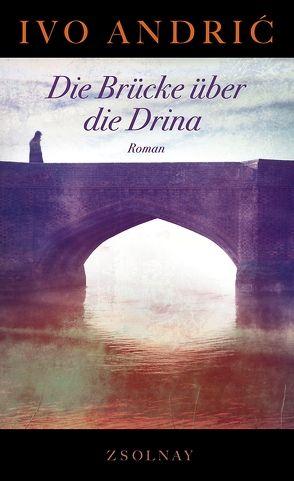 Die Brücke über die Drina von Andric,  Ivo, Gauss,  Karl Markus, Jonas,  Ernst E., Wolf-Griesshaber,  Katharina
