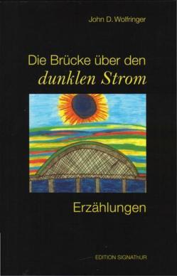 Die Brücke üer den dunklen Strom von Black,  Darrell U, Oetterli Hohlenbaum,  Bruno, Oetterli,  Belinda, Wolfringer,  John D