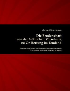Die Bruderschaft von der Göttlichen Vorsehung zu Gr. Bertung im Ermland von Glombiewski,  Gerhard