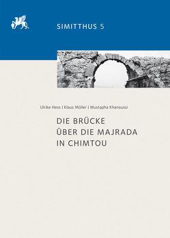 Die Brücke über die Majrada in Chimtou von Hess,  Ulrike, Khanoussi,  Mustapha, Mueller,  Klaus