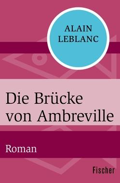 Die Brücke von Ambreville von Büchel,  Anne, Leblanc,  Alain