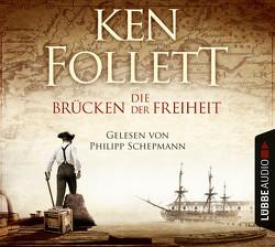 Die Brücken der Freiheit von Follett,  Ken, Schepmann,  Philipp