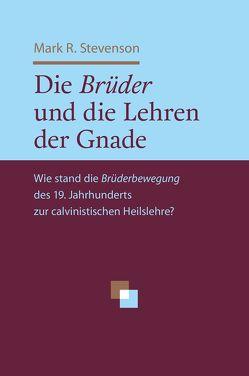 Die Brüder und die Lehren der Gnade von Binder,  Lucian, Stevenson,  Mark R., Wagner,  Alois