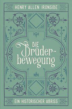 Die Brüderbewegung – Ein historischer Abriss von Binder,  Lucian, Ironside,  Henry Allen, Schwalb,  Günther, Wagner,  Alois