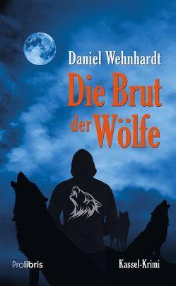 Die Brut der Wölfe von Wehnhardt,  Daniel