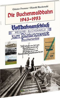 DIE BUCHENWALDBAHN 1943–1953 von Fromm,  Günter, Rockstuhl,  Harald