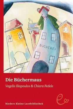 Die Büchermaus von Fedele,  Chiara, Iliopoulos,  Vagelis, Wille,  Doris