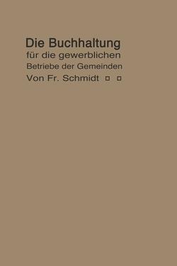 Die Buchhaltung für die gewerblichen Betriebe der Gemeinden von Schmidt,  F.