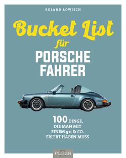 Die Bucket List für Porsche-Fahrer von Löwisch,  Roland