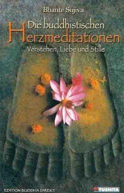 Die buddhistischen Herzmeditationen: Verstehen, Liebe und Stille von Gruber,  Hans, Sujiva,  Bhante