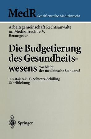 Die Budgetierung des Gesundheitswesens von Arbeitsgemeinschaft Rechtsanwälte im Medizinrecht e.V., Bergmann,  K.-O., Carstensen,  G, Ebsen,  I., Hardt,  H. von der, Jungbecker,  R., Makiol,  H.-J., Ratajczak,  T., Schwarz-Schilling,  G., Stegers,  C.-M., Tauch,  J.G., Winter,  U J