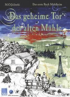 Die Bücher Mühlheim / Das geheime Tor der alten Mühle von Jelinski,  M O, Staub-Winkler,  Rose-Marie