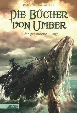 Die Bücher von Umber 1: Der gefundene Junge von Catanese,  P. W., Schmitz,  Birgit, Vogt,  Helge