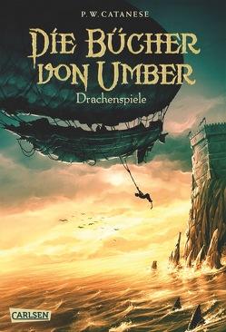 Die Bücher von Umber 2: Drachenspiele von Catanese,  P. W., Schmitz,  Birgit, Vogt,  Helge