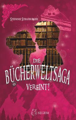 Die Bücherwelt-Saga: Vereint! von Raven,  Ria, Straßburger,  Stefanie