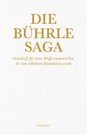 Die Bührle-Saga von Christen,  Ruedi, Duttweiler,  Dölf, Lichtenstein,  Rosa, Schmid,  Otmar, Strehle,  Res, Suttner,  Wolfgang, Wildberger,  Jürg