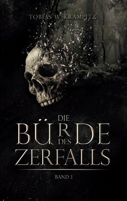 Die Bürde des Zerfalls von Krampitz,  Tobias