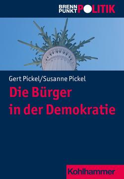 Die Bürger in der Demokratie von Pickel,  Gert, Pickel,  Susanne