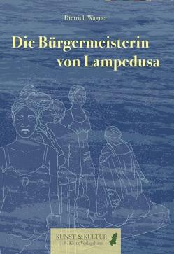 Die Bürgermeisterin von Lampedusa von Wagner,  Dietrich