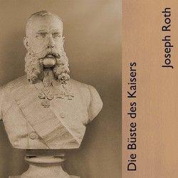 Die Büste des Kaisers von Jahn,  Thomas, Roth,  Joseph