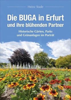 Die BUGA in Erfurt und ihre blühenden Partner von Braun,  Paul-Philipp, Stade,  Heinz