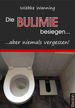 Die Bulimie besiegen… …aber niemals vergessen! von Wanning,  Wiebke