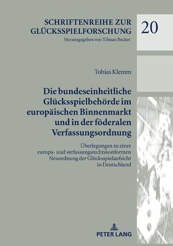 Die bundeseinheitliche Glücksspielbehörde im europäischen Binnenmarkt und in der föderalen Verfassungsordnung von Klemm,  Tobias