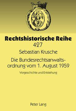 Die Bundesrechtsanwaltsordnung vom 1. August 1959 von Krusche,  Sebastian