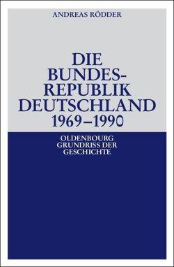 Die Bundesrepublik Deutschland 1969-1990 von Rödder,  Andreas