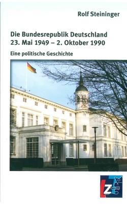 Die Bundesrepublik Deutschland 23. Mai 1949 – 2. Oktober 1990 von Steininger,  Rolf