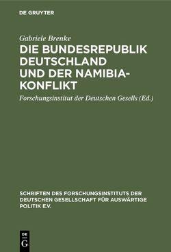 Die Bundesrepublik Deutschland und der Namibia-Konflikt von Brenke,  Gabriele, Forschungsinstitut der Deutschen Gesells