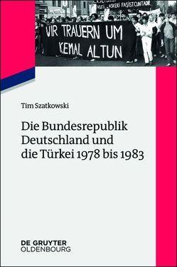 Die Bundesrepublik Deutschland und die Türkei 1978 bis 1983 von Szatkowski,  Tim