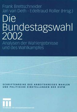 Die Bundestagswahl 2002 von Brettschneider,  Frank, Roller,  Edeltraud, van Deth,  Jan W.