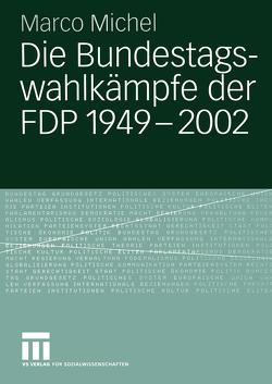 Die Bundestagswahlkämpfe der FDP 1949 – 2002 von Michel,  Marco