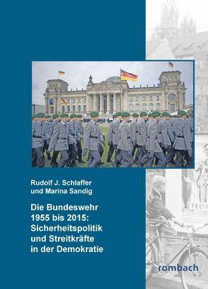 Die Bundeswehr 1955-2015: Sicherheitspolitik und Streitkräfte in der Demokratie von Sandig,  Marina, Schlaffer,  Rudolf J.