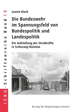 Die Bundeswehr im Spannungsfeld von Bundespolitik und Landespolitik von Hieck,  Leonie