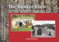 Die Bunker-Linie im Sächsisch-Böhmischen Grenzraum von Bellmann,  Michael