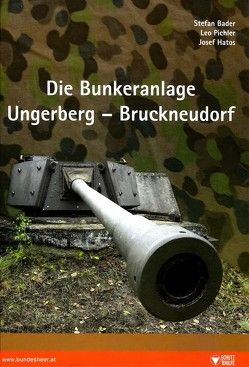 Die Bunkeranlage Ungerberg – Bruckneudorf von Bader,  Stefan