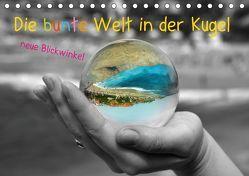 Die bunte Welt in der Kugel – neue Blickwinkel (Tischkalender 2019 DIN A5 quer) von Stark-Hahn,  Ilona