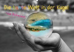 Die bunte Welt in der Kugel – neue Blickwinkel (Wandkalender 2019 DIN A2 quer) von Stark-Hahn,  Ilona