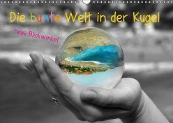 Die bunte Welt in der Kugel – neue Blickwinkel (Wandkalender 2019 DIN A3 quer) von Stark-Hahn,  Ilona